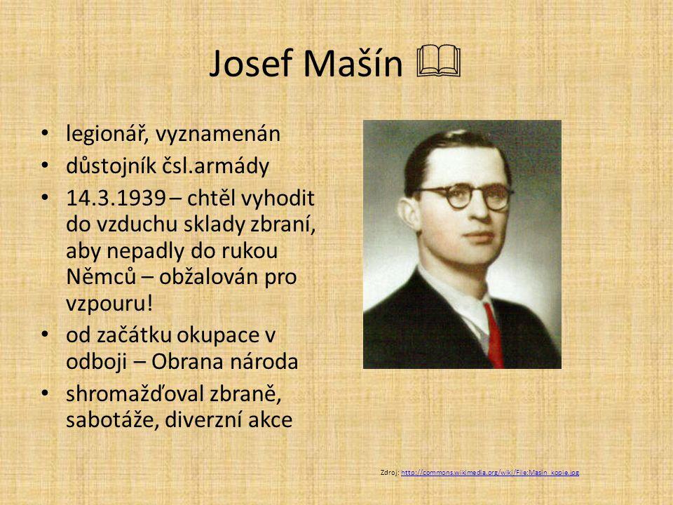 Josef Mašín  legionář, vyznamenán důstojník čsl.armády 14.3.1939 – chtěl vyhodit do vzduchu sklady zbraní, aby nepadly do rukou Němců – obžalován pro vzpouru.