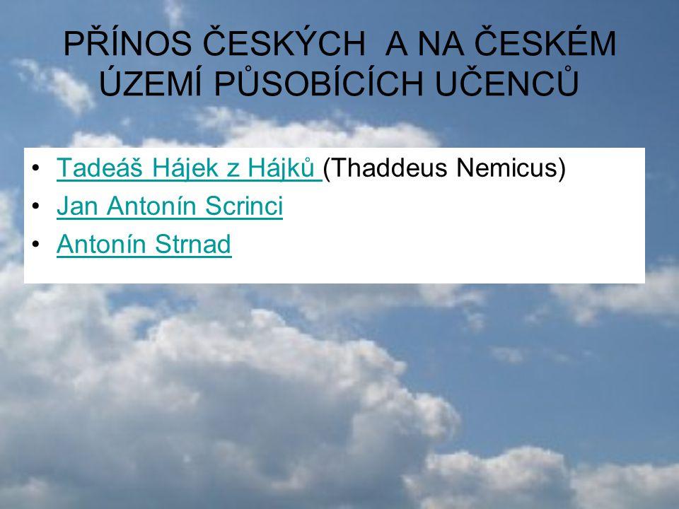 PŘÍNOS ČESKÝCH A NA ČESKÉM ÚZEMÍ PŮSOBÍCÍCH UČENCŮ Tadeáš Hájek z Hájků (Thaddeus Nemicus)Tadeáš Hájek z Hájků Jan Antonín Scrinci Antonín Strnad