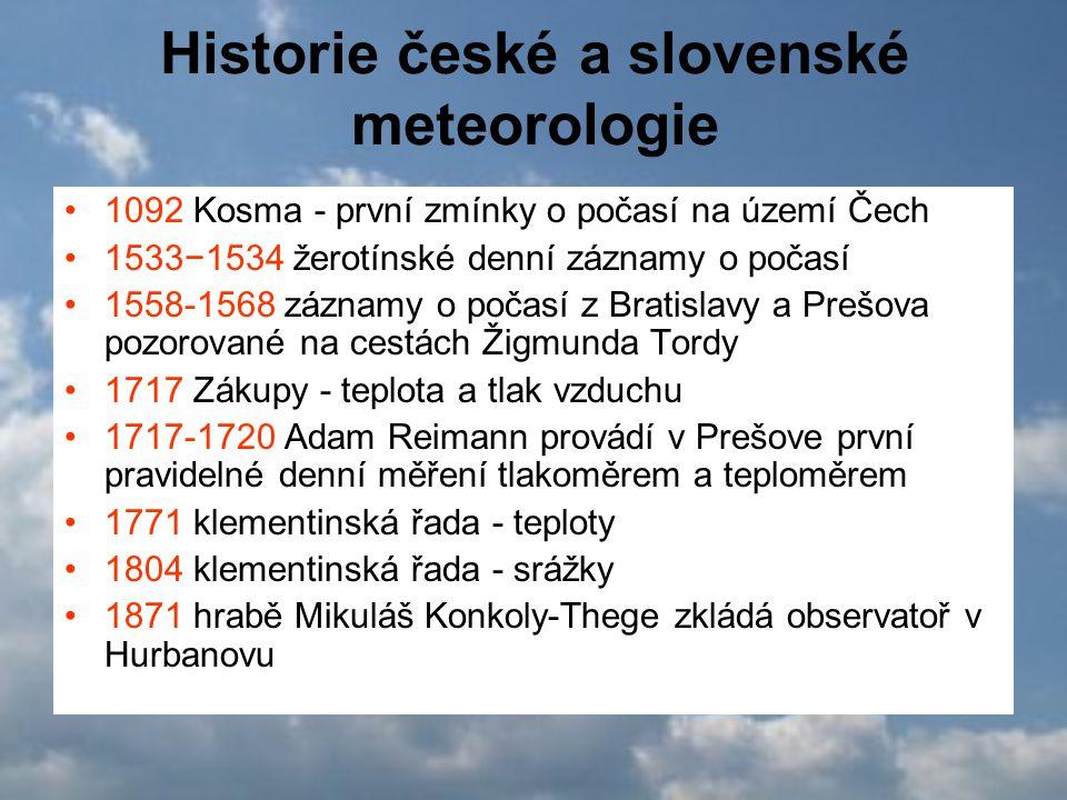 Historie české a slovenské meteorologie 1092 Kosma - první zmínky o počasí na území Čech 1533−1534 žerotínské denní záznamy o počasí 1558-1568 záznamy