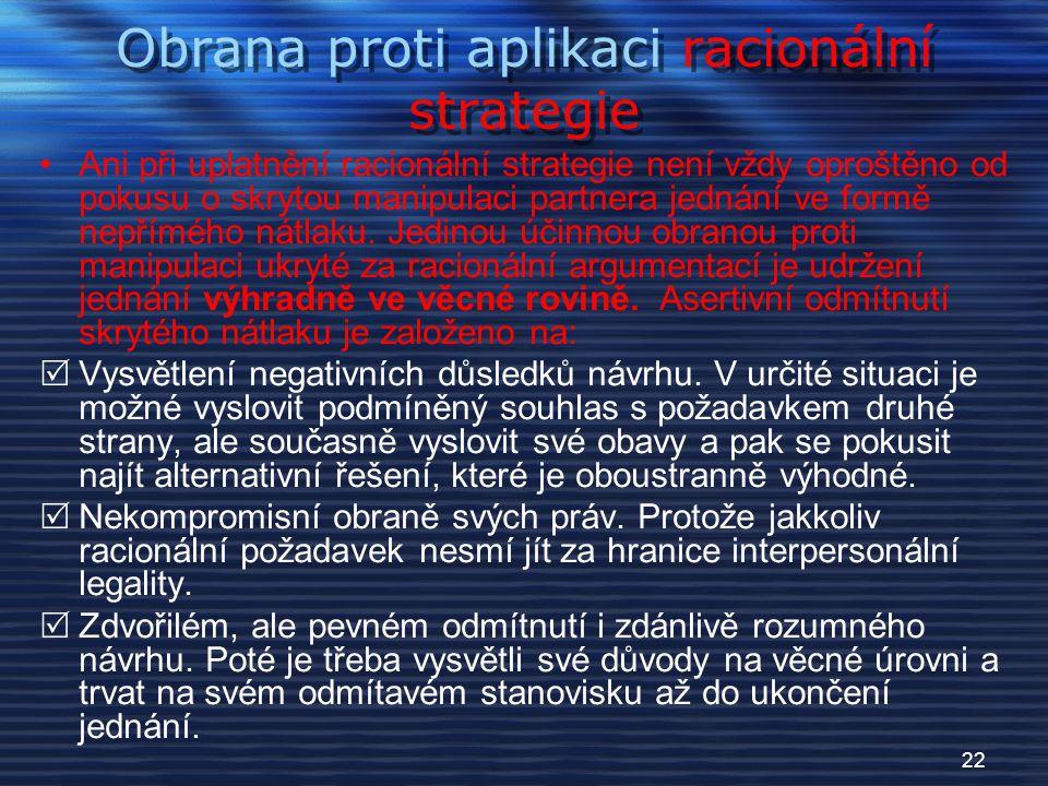 21 Obrana proti aplikaci reciproční strategie je založena na neutralizaci výsledku při pokusu jedné strany vyjednávání manipulovat druhou.