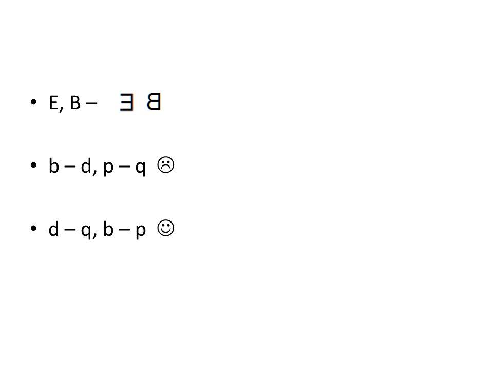 E, B – b – d, p – q  d – q, b – p