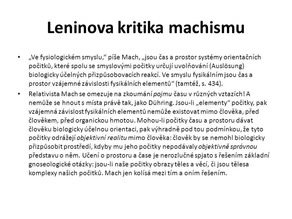 """Leninova kritika machismu """"Ve fysiologickém smyslu, píše Mach, """"jsou čas a prostor systémy orientačních počitků, které spolu se smyslovými počitky určují uvolňování (Auslösung) biologicky účelných přizpůsobovacích reakcí."""
