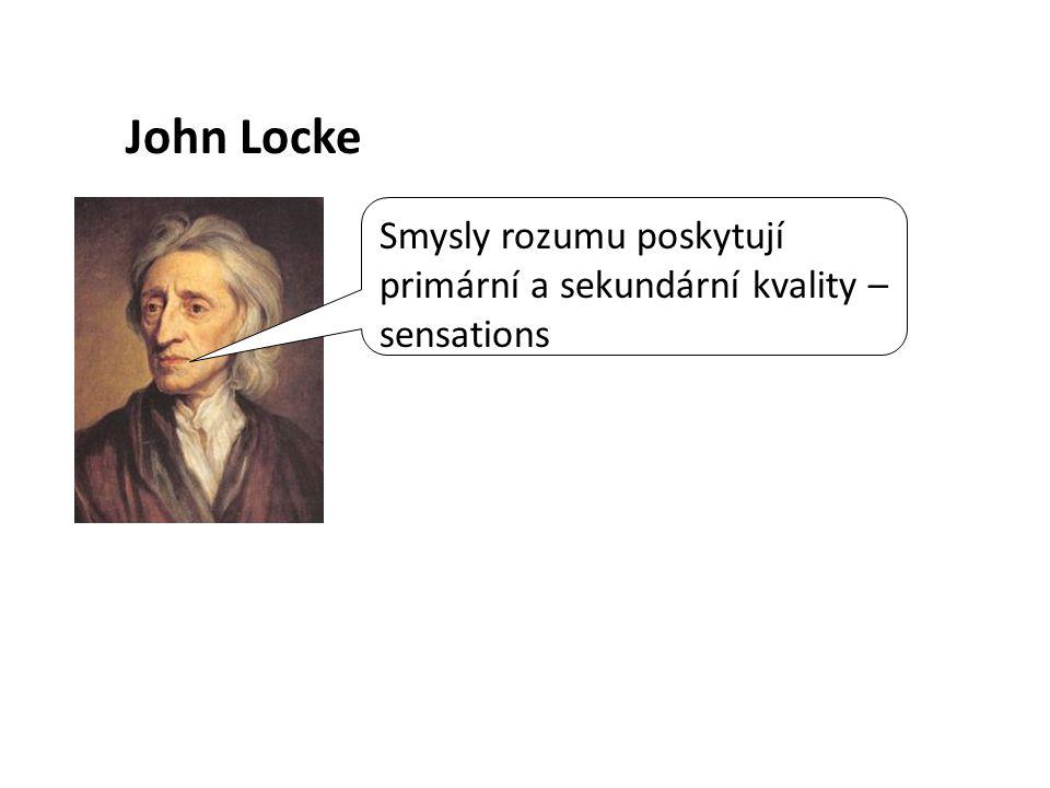 Smysly rozumu poskytují primární a sekundární kvality – sensations John Locke