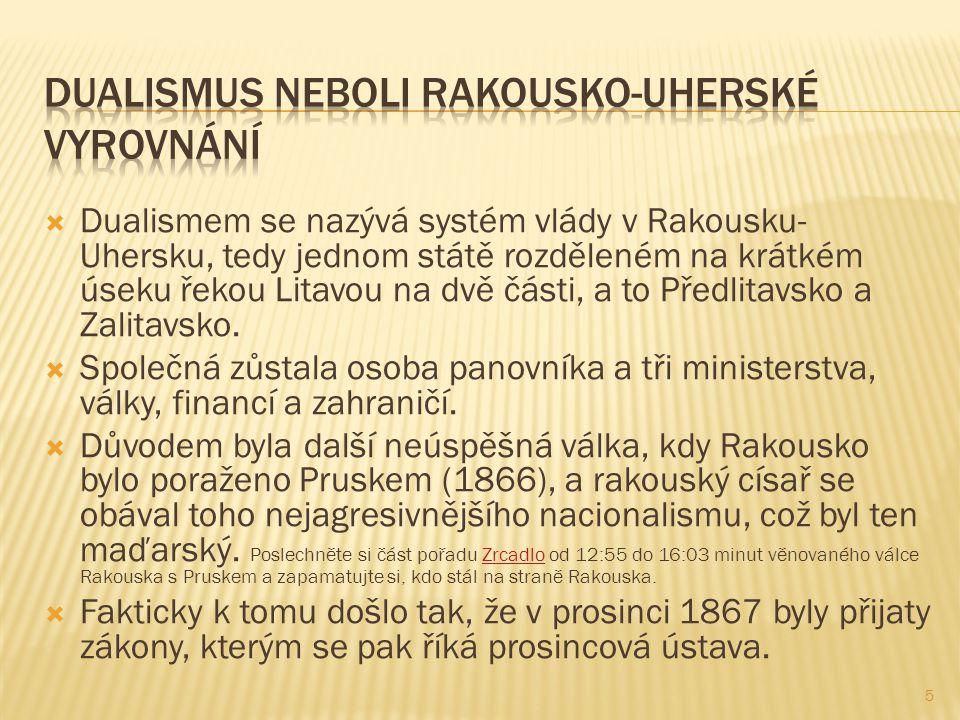  Dualismem se nazývá systém vlády v Rakousku- Uhersku, tedy jednom státě rozděleném na krátkém úseku řekou Litavou na dvě části, a to Předlitavsko a
