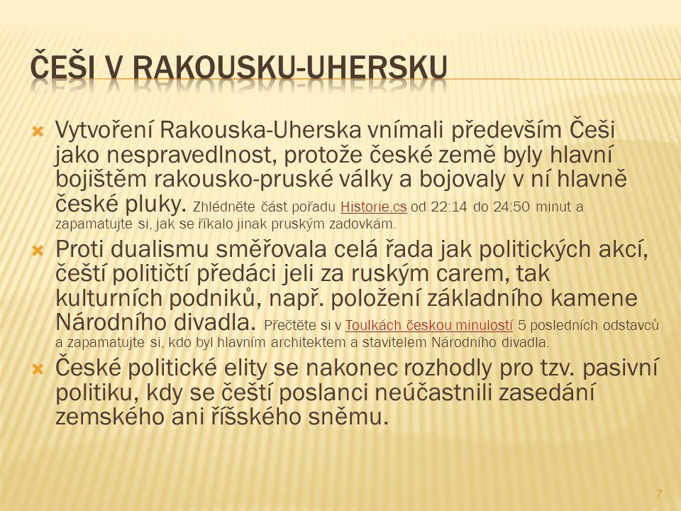  Vytvoření Rakouska-Uherska vnímali především Češi jako nespravedlnost, protože české země byly hlavní bojištěm rakousko-pruské války a bojovaly v ní hlavně české pluky.