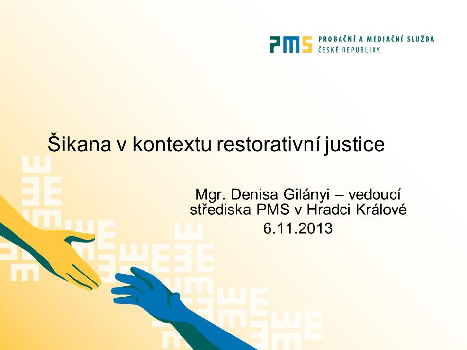Šikana v kontextu restorativní justice Mgr. Denisa Gilányi – vedoucí střediska PMS v Hradci Králové 6.11.2013