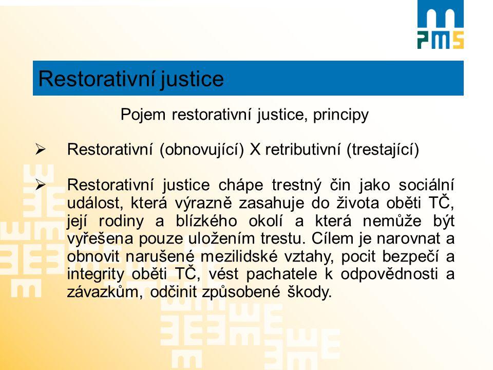 Restorativní justice Pojem restorativní justice, principy  Restorativní (obnovující) X retributivní (trestající)  Restorativní justice chápe trestný