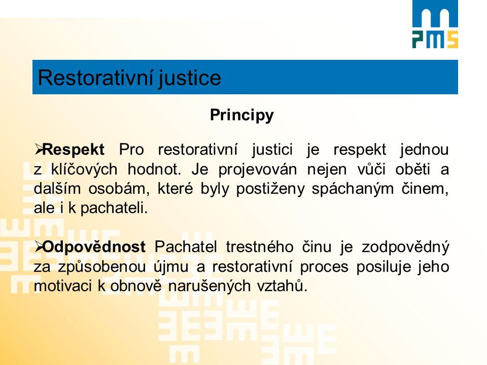 Restorativní justice Principy  Respekt Pro restorativní justici je respekt jednou z klíčových hodnot. Je projevován nejen vůči oběti a dalším osobám,