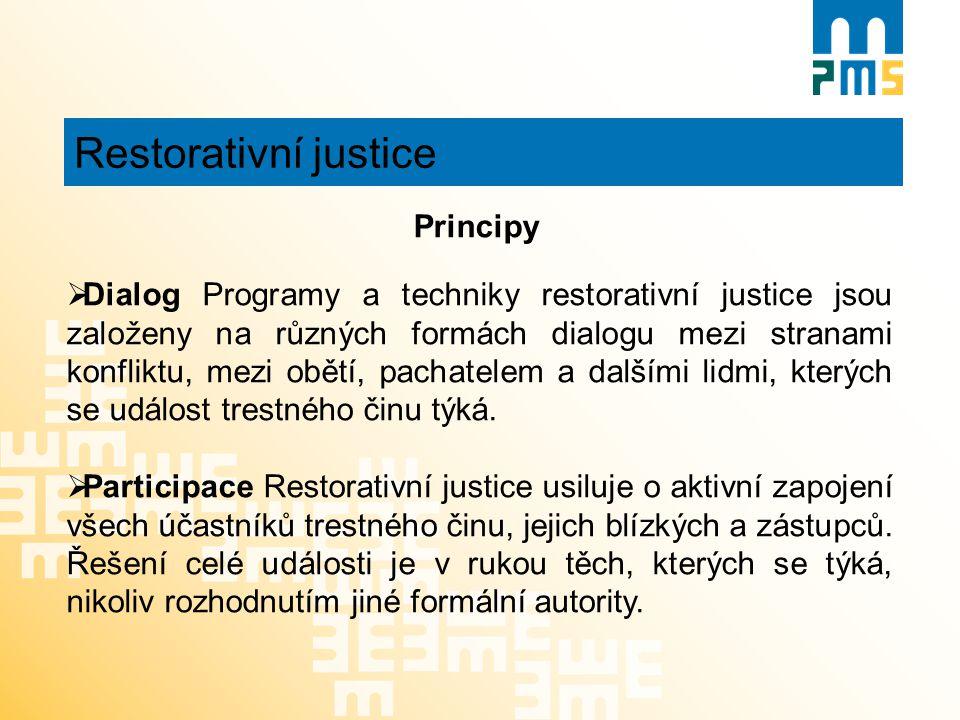 Restorativní justice Principy  Dialog Programy a techniky restorativní justice jsou založeny na různých formách dialogu mezi stranami konfliktu, mezi