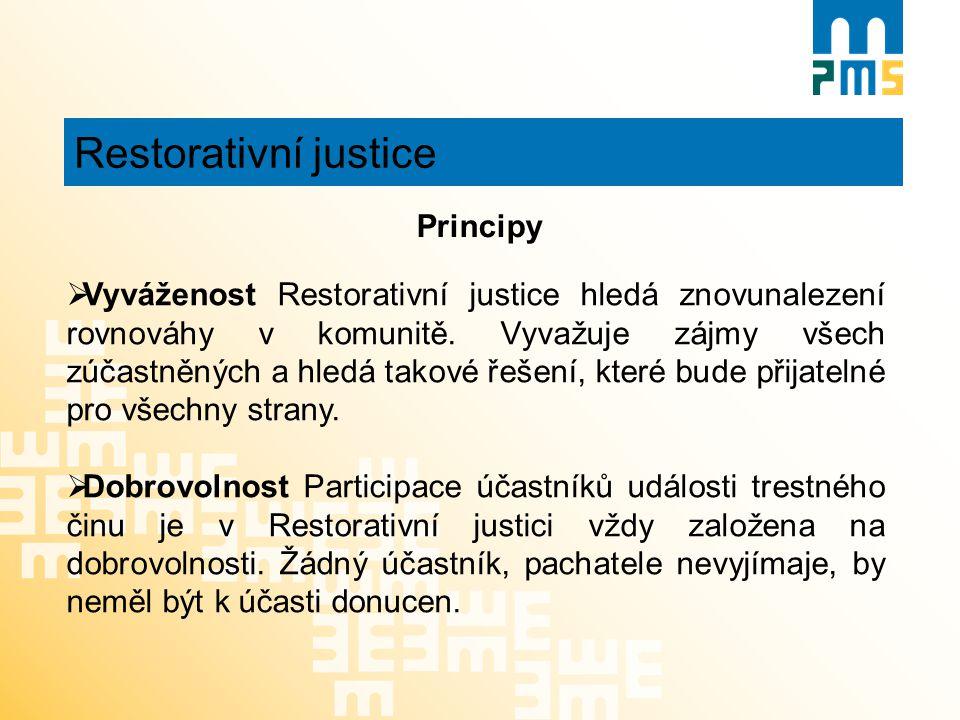 Restorativní justice Principy  Vyváženost Restorativní justice hledá znovunalezení rovnováhy v komunitě. Vyvažuje zájmy všech zúčastněných a hledá ta