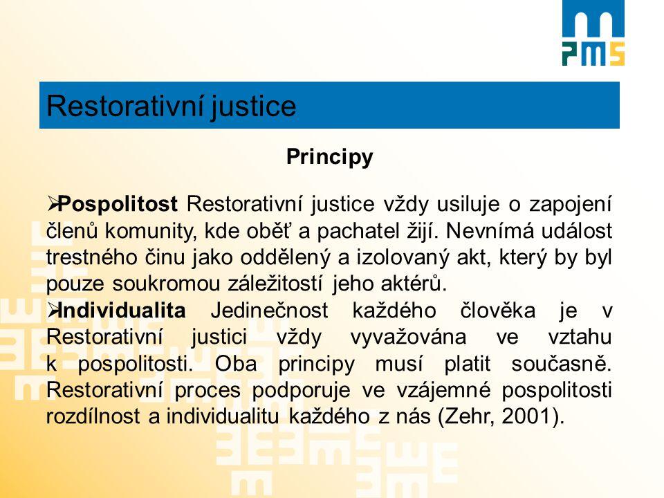 Restorativní justice Principy  Pospolitost Restorativní justice vždy usiluje o zapojení členů komunity, kde oběť a pachatel žijí. Nevnímá událost tre