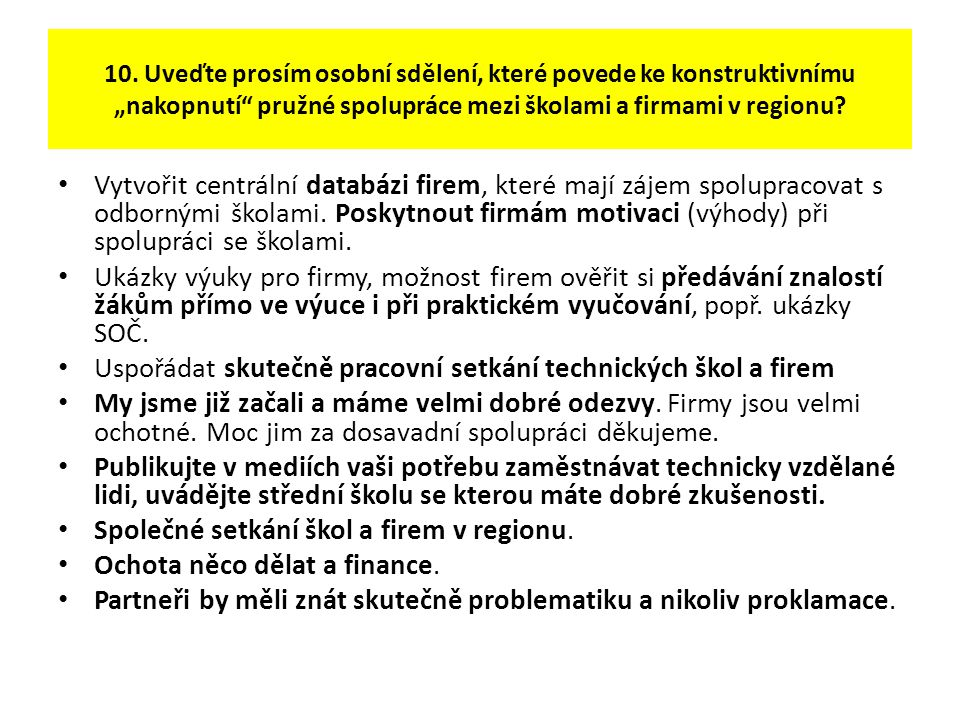 """10. Uveďte prosím osobní sdělení, které povede ke konstruktivnímu """"nakopnutí"""" pružné spolupráce mezi školami a firmami v regionu? Vytvořit centrální d"""