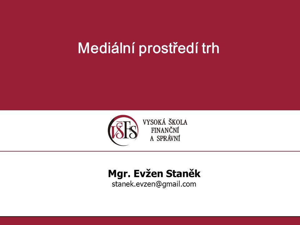 1.1. Mediální prostředí trh Mgr. Evžen Staněk stanek.evzen@gmail.com