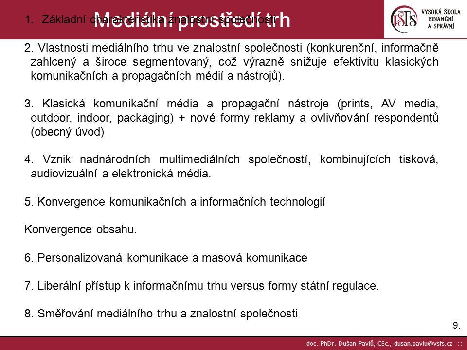 9.9. doc. PhDr. Dušan Pavlů, CSc., dusan.pavlu@vsfs.cz :: Mediální prostředí trh 1.Základní charakteristika znalostní společnosti 2. Vlastnosti mediál