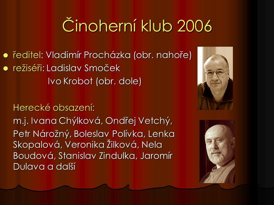 Činoherní klub 2006 ředitel: Vladimír Procházka (obr.