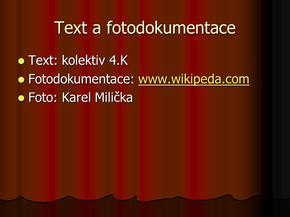Text a fotodokumentace Text: kolektiv 4.K Text: kolektiv 4.K Fotodokumentace: www.wikipeda.com Fotodokumentace: www.wikipeda.comwww.wikipeda.com Foto: Karel Milička Foto: Karel Milička