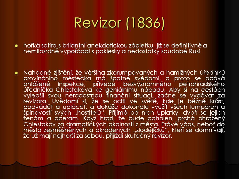 Revizor (1836) hořká satira s brilantní anekdotickou zápletku, jíž se definitivně a nemilosrdně vypořádal s poklesky a nedostatky soudobé Rusi Náhodné zjištění, že většina zkorumpovaných a hamižných úředníků provinčního městečka má špatné svědomí, a proto se obává ohlášené inspekce, přivede bezvýznamného petrohradského úředníčka Chlestakova ke geniálnímu nápadu.