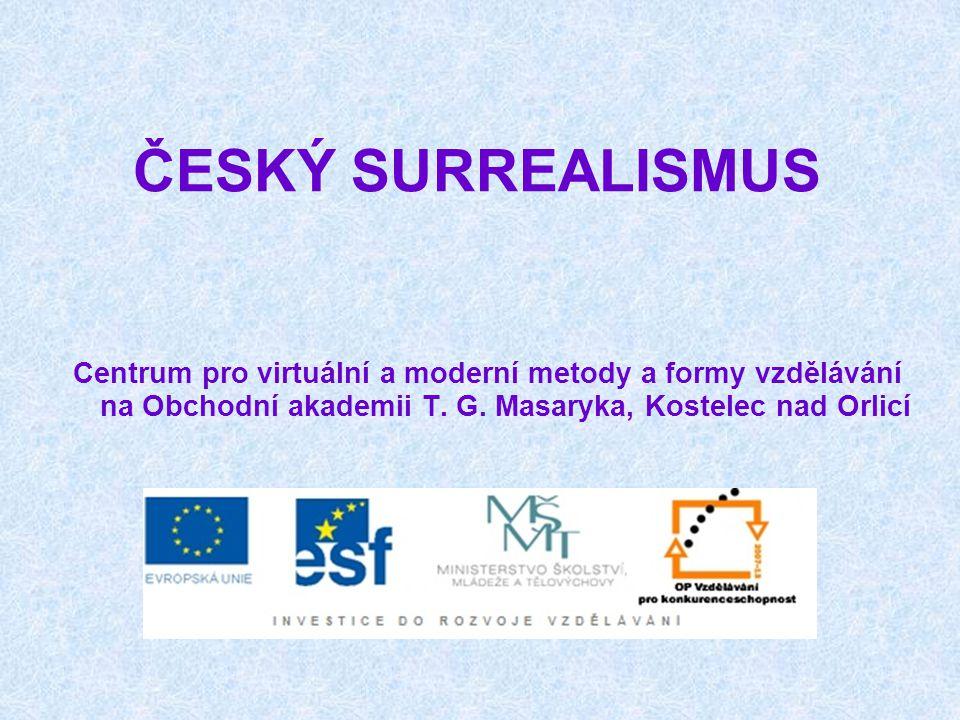 ČESKÝ SURREALISMUS skupinu surrealistů v ČSR založil Vítězslav Nezval roku 1934.