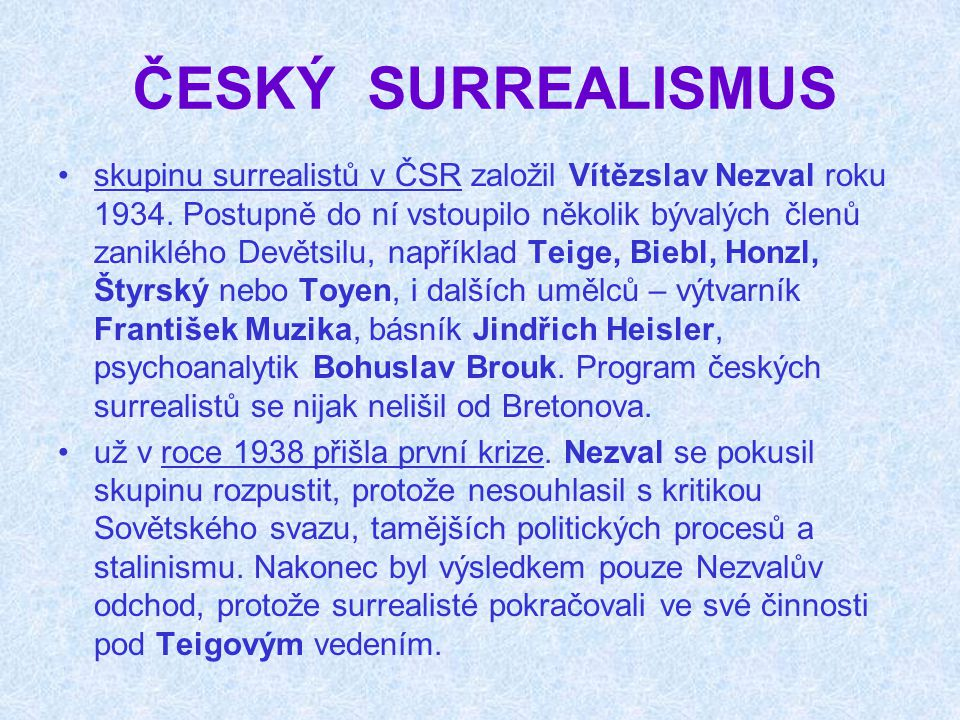 ČESKÝ SURREALISMUS skupinu surrealistů v ČSR založil Vítězslav Nezval roku 1934. Postupně do ní vstoupilo několik bývalých členů zaniklého Devětsilu,