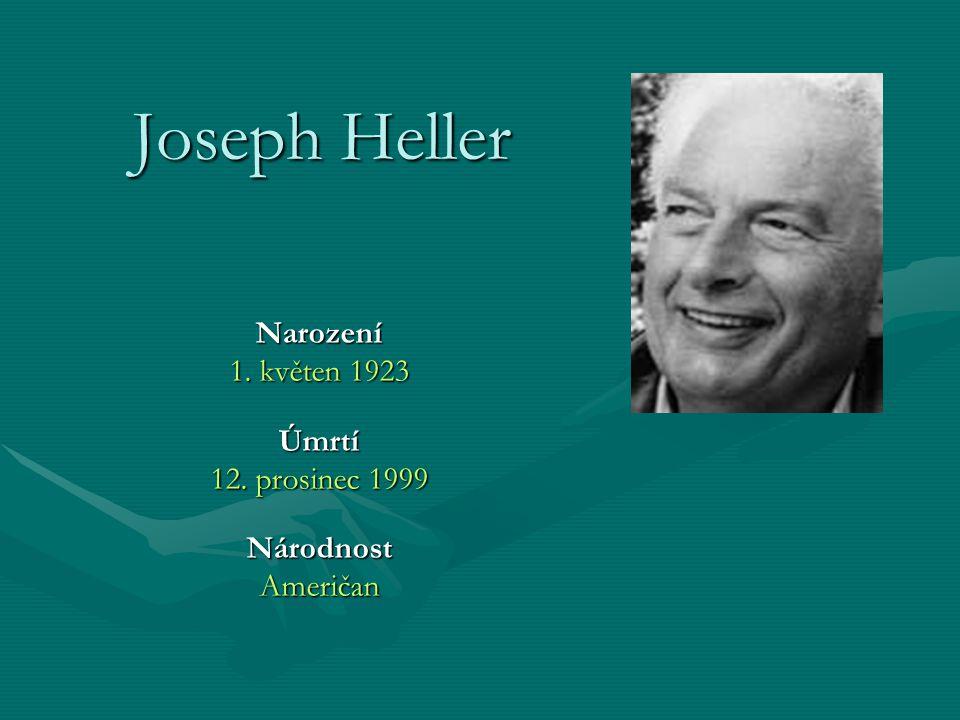 Joseph Heller Narození 1. květen 1923 Úmrtí 12. prosinec 1999 NárodnostAmeričan