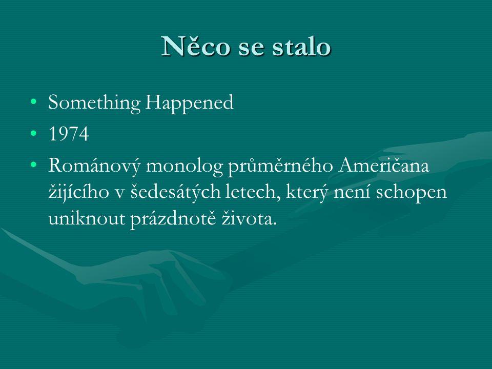 Něco se stalo Something Happened 1974 Románový monolog průměrného Američana žijícího v šedesátých letech, který není schopen uniknout prázdnotě života.