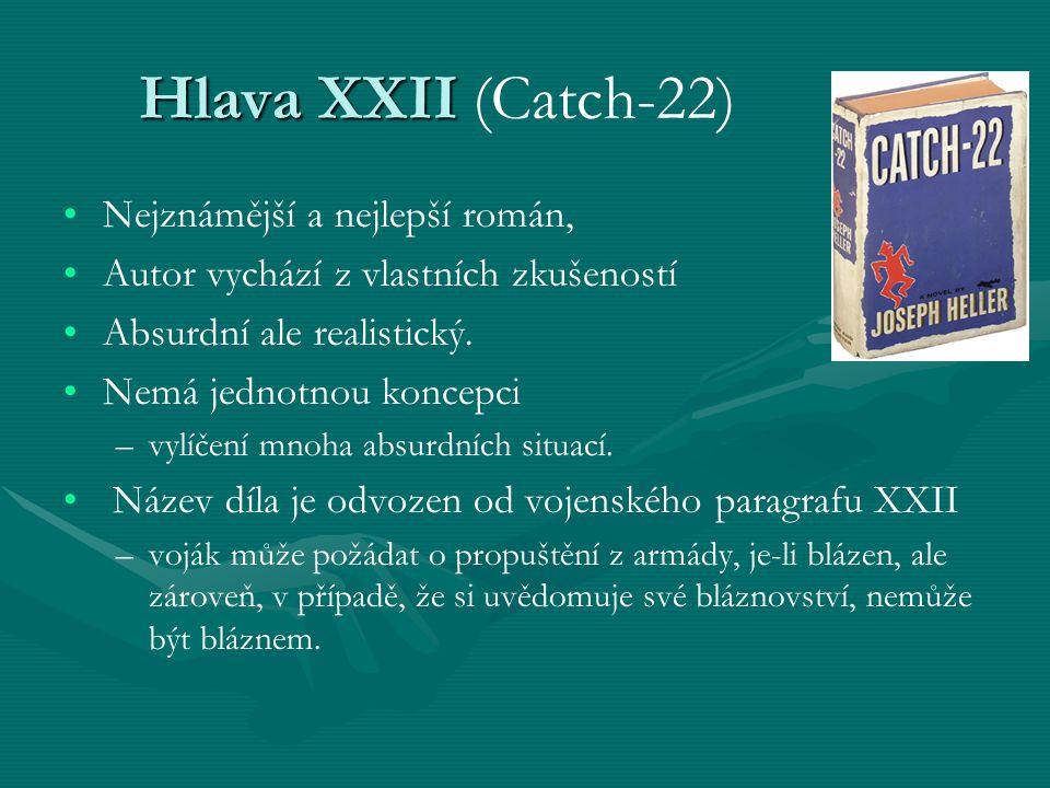 Hlava XXII Hlava XXII (Catch-22) Nejznámější a nejlepší román, Autor vychází z vlastních zkušeností Absurdní ale realistický.