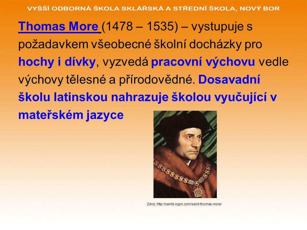 Thomas More (1478 – 1535) – vystupuje s požadavkem všeobecné školní docházky pro hochy i dívky, vyzvedá pracovní výchovu vedle výchovy tělesné a přírodovědné.