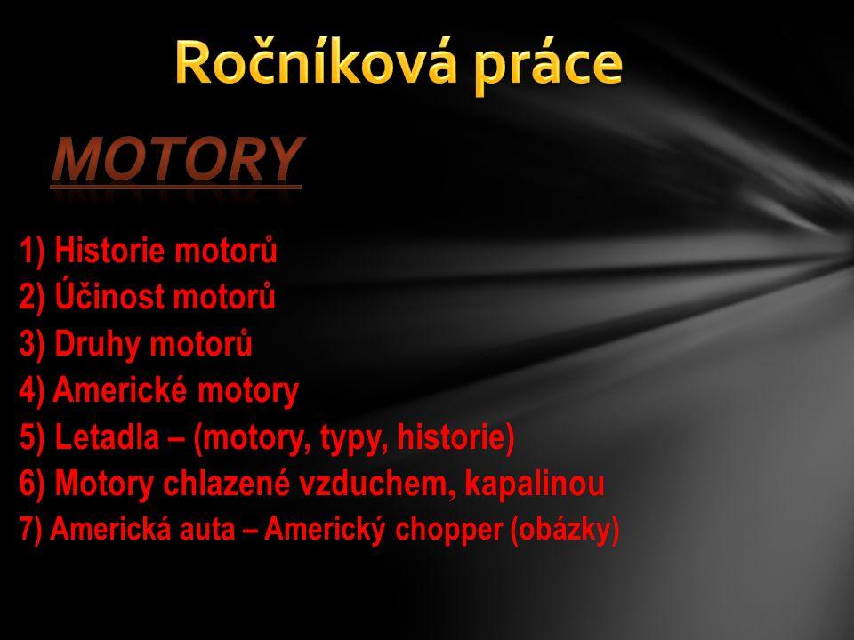 1) Historie motorů 2) Účinost motorů 3) Druhy motorů 4) Americké motory 5) Letadla – (motory, typy, historie) 6) Motory chlazené vzduchem, kapalinou 7