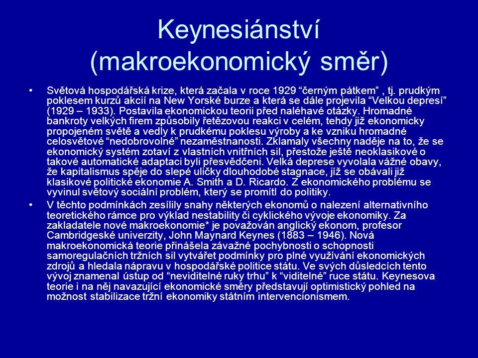 """Keynesiánství (makroekonomický směr) Světová hospodářská krize, která začala v roce 1929 """"černým pátkem"""", tj. prudkým poklesem kurzů akcií na New Yors"""
