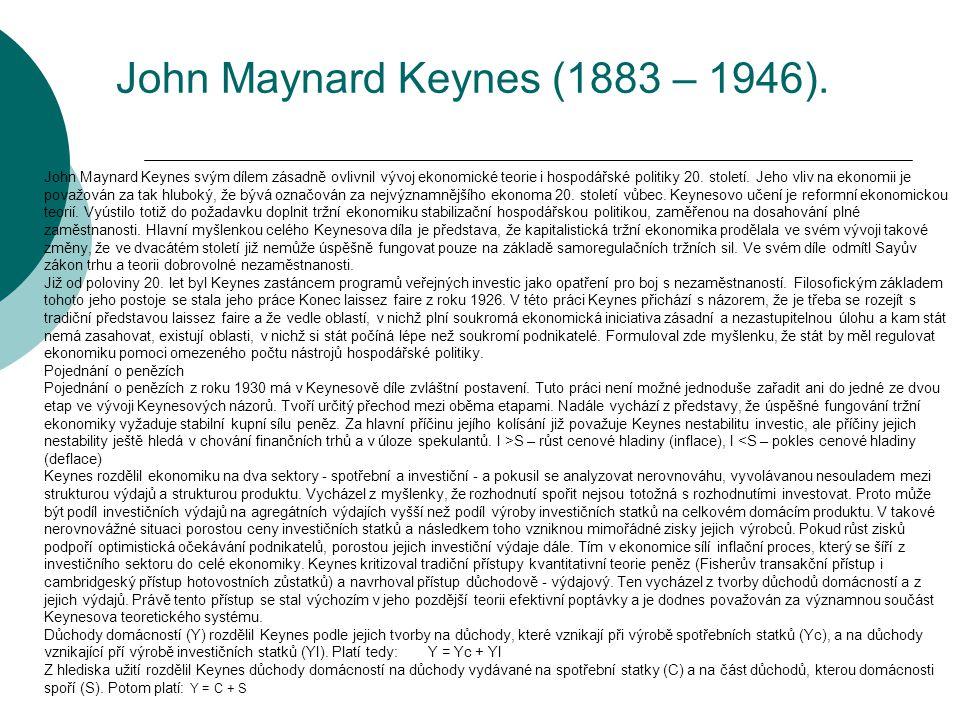 John Maynard Keynes (1883 – 1946). John Maynard Keynes svým dílem zásadně ovlivnil vývoj ekonomické teorie i hospodářské politiky 20. století. Jeho vl