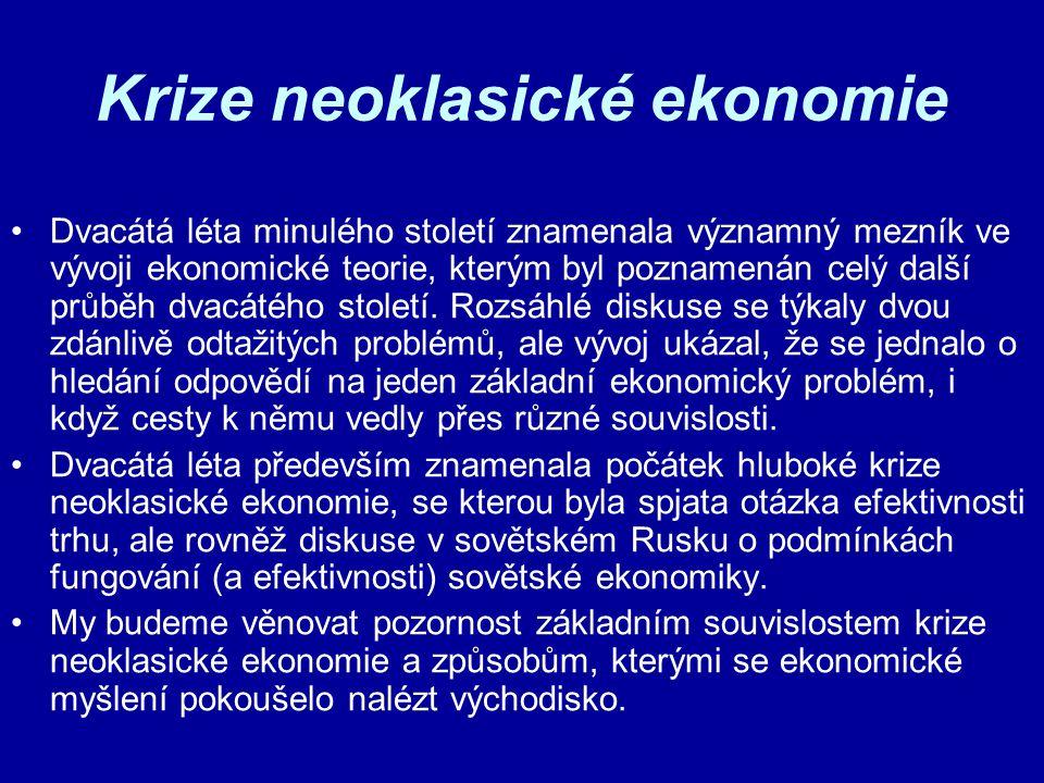 Krize neoklasické ekonomie Dvacátá léta minulého století znamenala významný mezník ve vývoji ekonomické teorie, kterým byl poznamenán celý další průbě