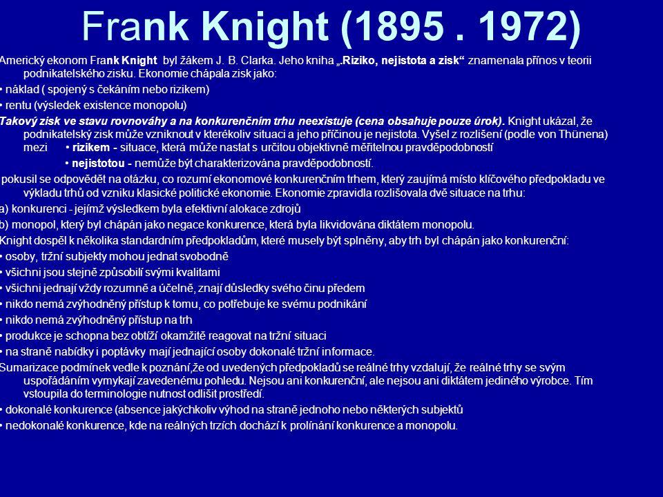 """Frank Knight (1895. 1972) Americký ekonom Frank Knight byl žákem J. B. Clarka. Jeho kniha """".Riziko, nejistota a zisk"""" znamenala přínos v teorii podnik"""