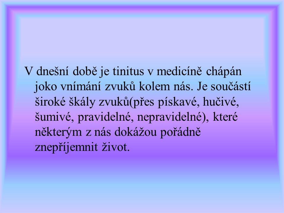 Paracelsus- to byl první člověk v dějinách, který okolo roku 1500 n. l. pochopil, že tinitus může být způsoben extrémním hlukem. Volt-okolo roku 1800