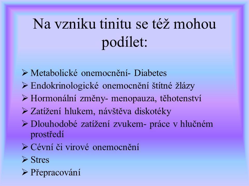 Rozlišení tinitu 1.Primární tinitus 2.Sekundární tinitus Příčina: 1. Primární tinitus- Příčina je lokalizována do oblasti vnitřního ucha, sluchových d