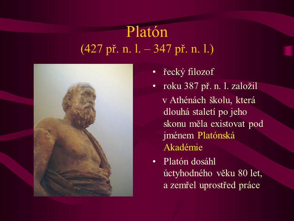Platón (427 př. n. l. – 347 př. n. l.) řecký filozof roku 387 př. n. l. založil v Athénách školu, která dlouhá staletí po jeho skonu měla existovat po