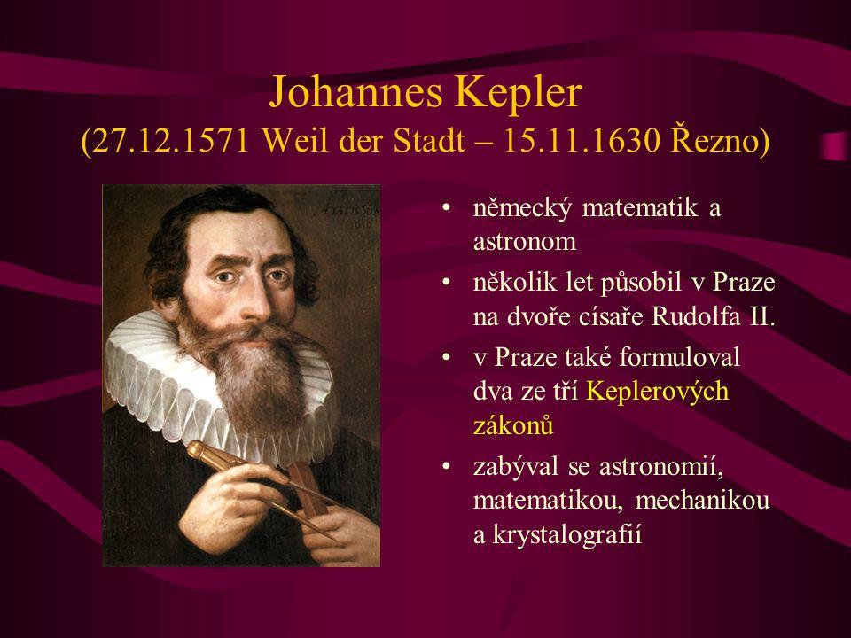 Johannes Kepler (27.12.1571 Weil der Stadt – 15.11.1630 Řezno) německý matematik a astronom několik let působil v Praze na dvoře císaře Rudolfa II. v