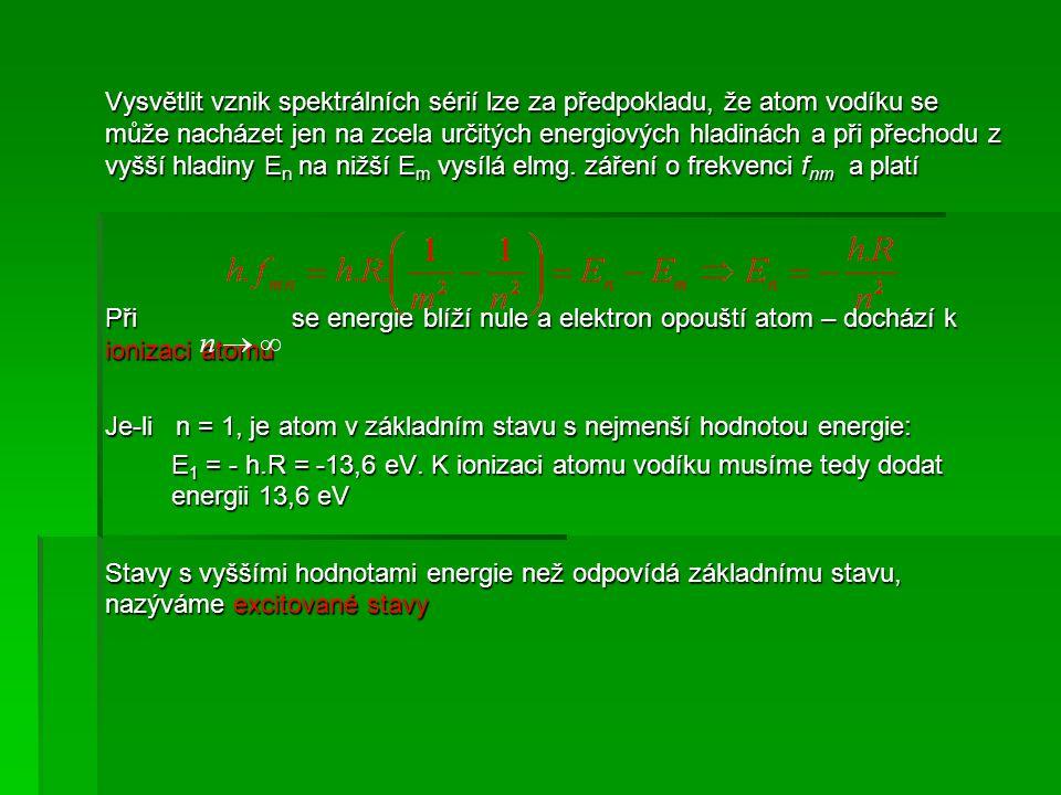 Při se energie blíží nule a elektron opouští atom – dochází k ionizaci atomu Je-li n = 1, je atom v základním stavu s nejmenší hodnotou energie: E 1 = - h.R = -13,6 eV.