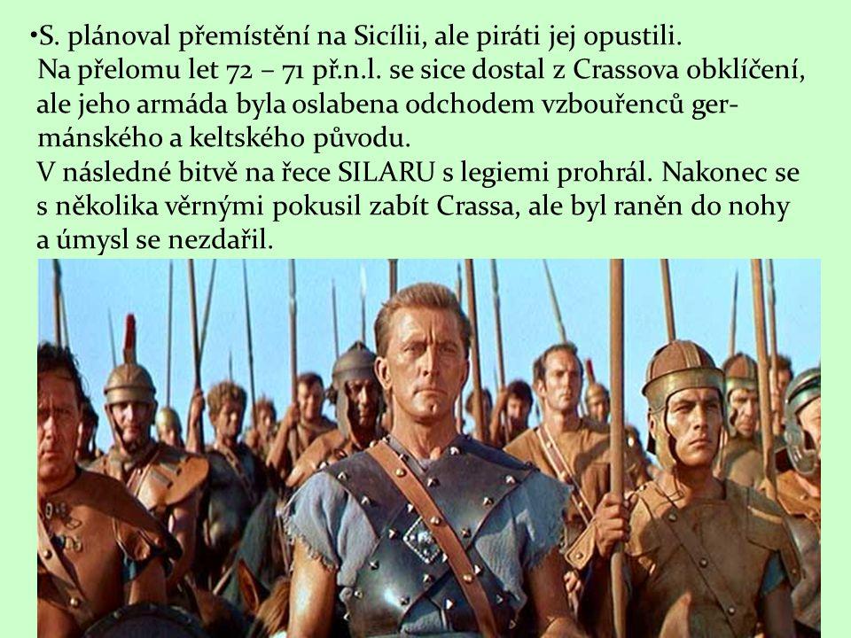 S. plánoval přemístění na Sicílii, ale piráti jej opustili. Na přelomu let 72 – 71 př.n.l. se sice dostal z Crassova obklíčení, ale jeho armáda byla o