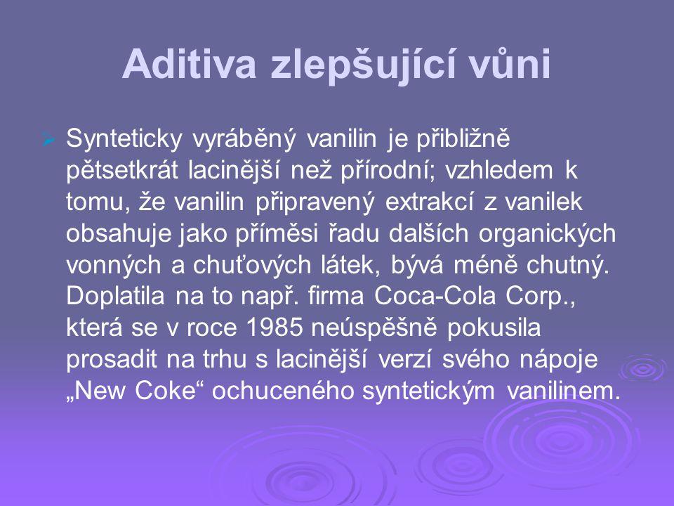 Aditiva zlepšující vůni   Synteticky vyráběný vanilin je přibližně pětsetkrát lacinější než přírodní; vzhledem k tomu, že vanilin připravený extrakc