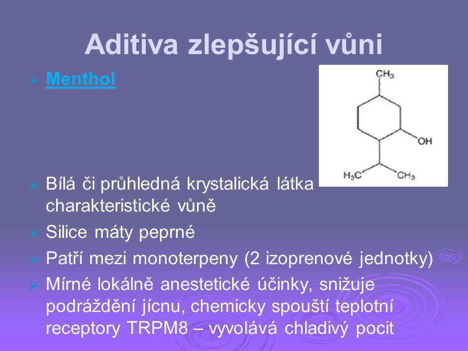 Aditiva zlepšující vůni   Menthol   Bílá či průhledná krystalická látka charakteristické vůně   Silice máty peprné   Patří mezi monoterpeny (2