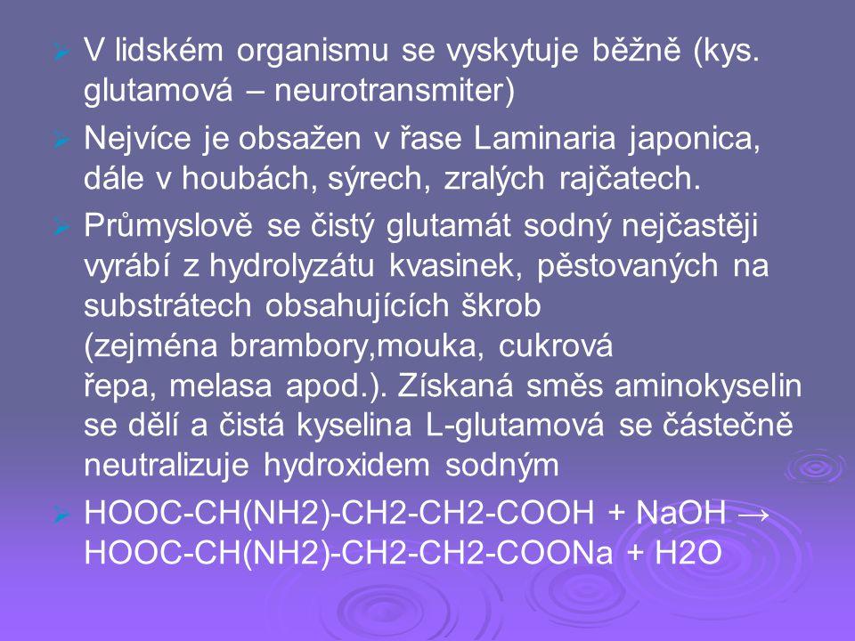   V lidském organismu se vyskytuje běžně (kys. glutamová – neurotransmiter)   Nejvíce je obsažen v řase Laminaria japonica, dále v houbách, sýrech