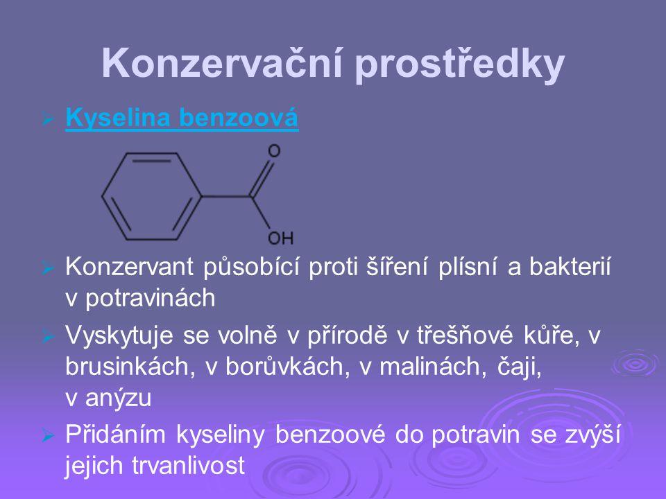 Konzervační prostředky   Kyselina benzoová   Konzervant působící proti šíření plísní a bakterií v potravinách   Vyskytuje se volně v přírodě v t
