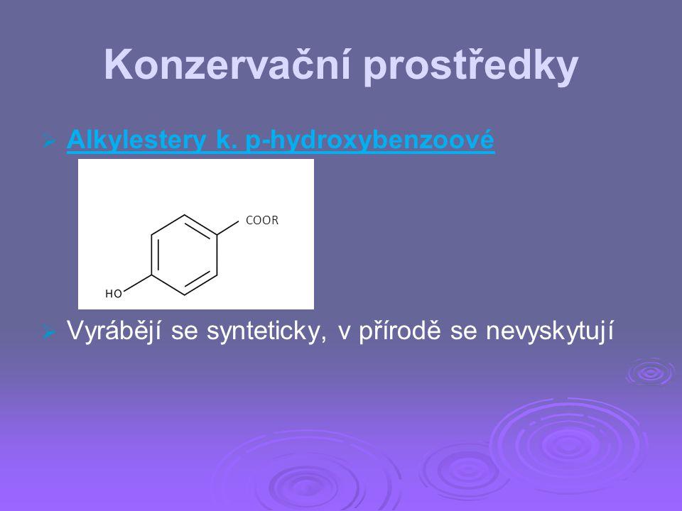 Konzervační prostředky   Alkylestery k. p-hydroxybenzoové   Vyrábějí se synteticky, v přírodě se nevyskytují COOR