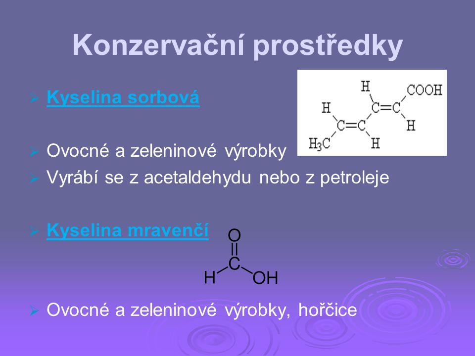 Konzervační prostředky   Kyselina sorbová   Ovocné a zeleninové výrobky   Vyrábí se z acetaldehydu nebo z petroleje   Kyselina mravenčí   Ov