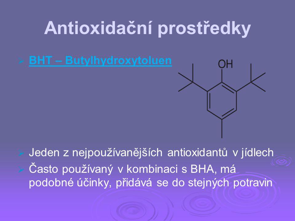 Antioxidační prostředky   BHT – Butylhydroxytoluen   Jeden z nejpoužívanějších antioxidantů v jídlech   Často používaný v kombinaci s BHA, má po