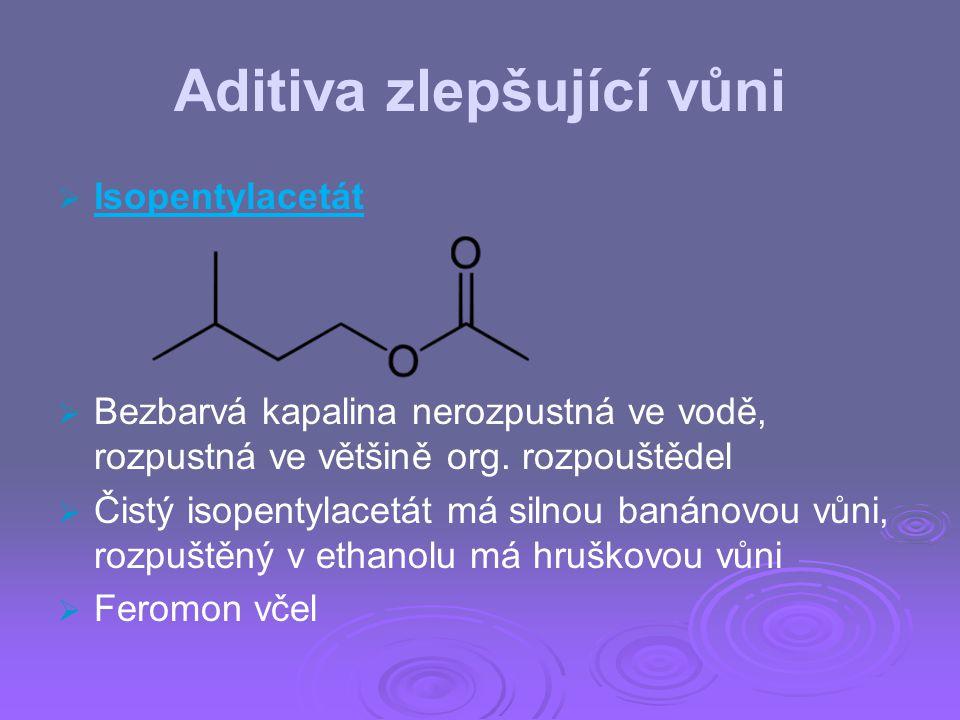 Aditiva zlepšující vůni   Isopentylacetát   Bezbarvá kapalina nerozpustná ve vodě, rozpustná ve většině org. rozpouštědel   Čistý isopentylacetá