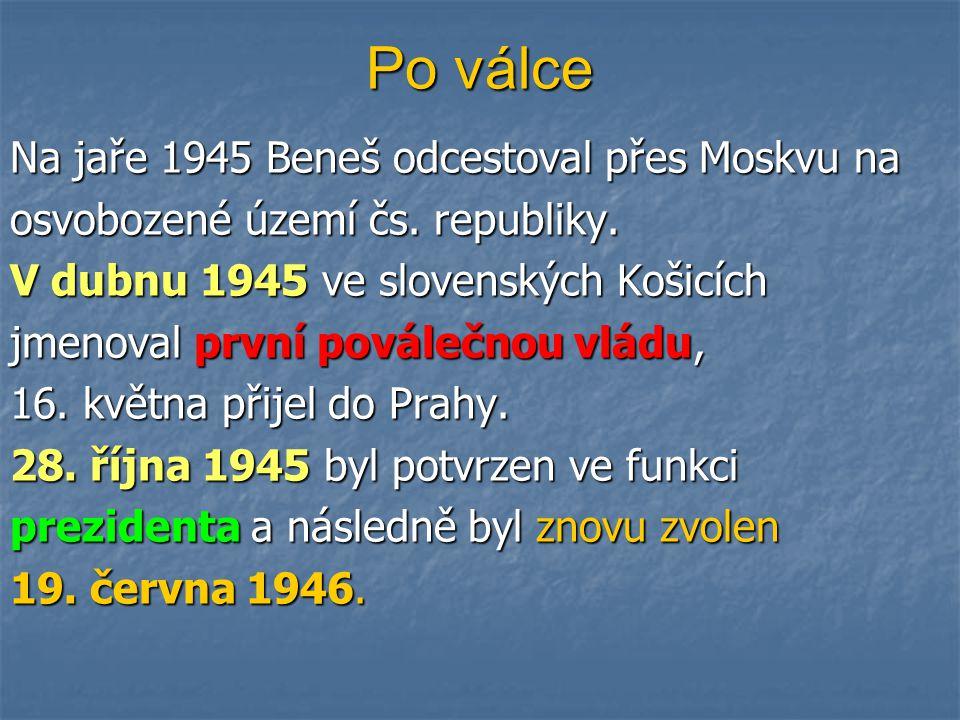 Po válce Na jaře 1945 Beneš odcestoval přes Moskvu na osvobozené území čs. republiky. V dubnu 1945 ve slovenských Košicích jmenoval první poválečnou v