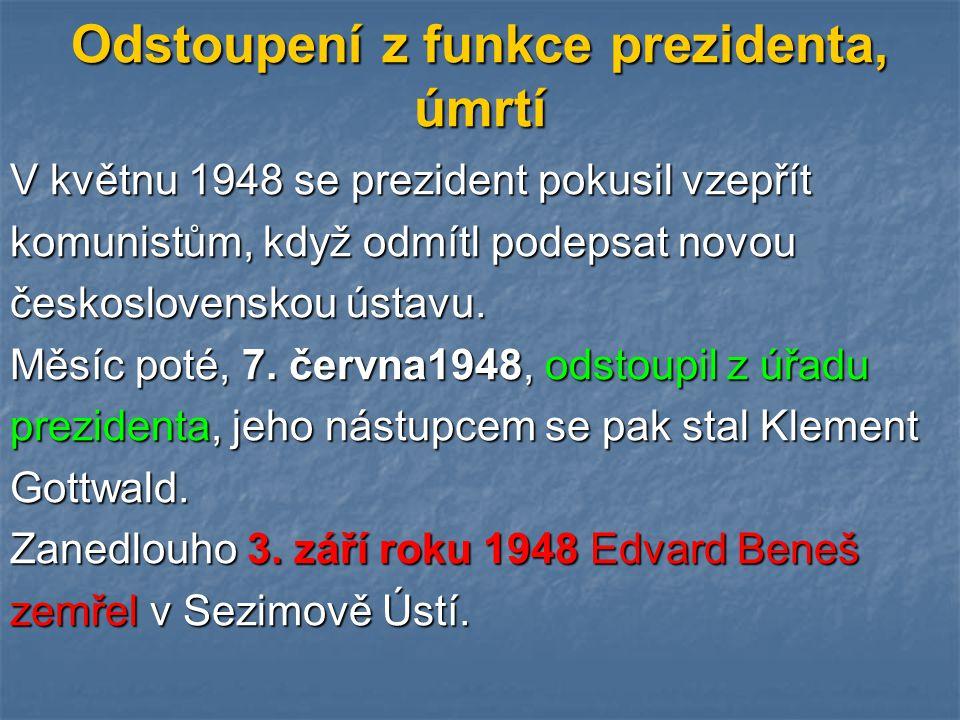 Odstoupení z funkce prezidenta, úmrtí V květnu 1948 se prezident pokusil vzepřít komunistům, když odmítl podepsat novou československou ústavu. Měsíc