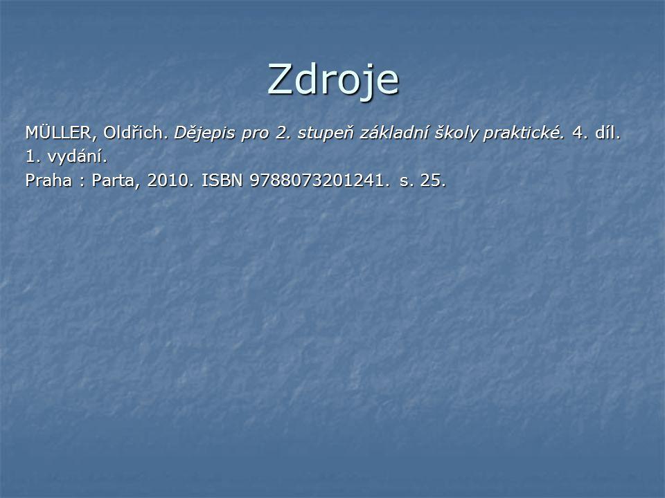 Zdroje MÜLLER, Oldřich. Dějepis pro 2. stupeň základní školy praktické. 4. díl. 1. vydání. Praha : Parta, 2010. ISBN 9788073201241. s. 25.