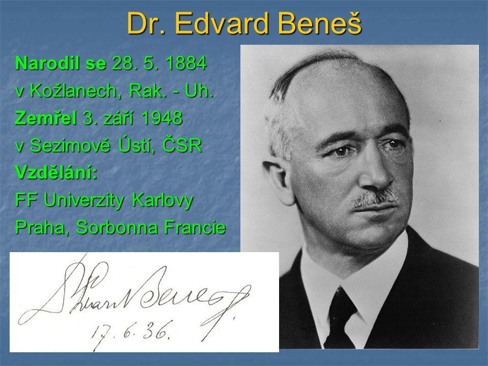 Dr. Edvard Beneš Narodil se 28. 5. 1884 v Kožlanech, Rak. - Uh. Zemřel 3. září 1948 v Sezimově Ústí, ČSR Vzdělání: FF Univerzity Karlovy Praha, Sorbon